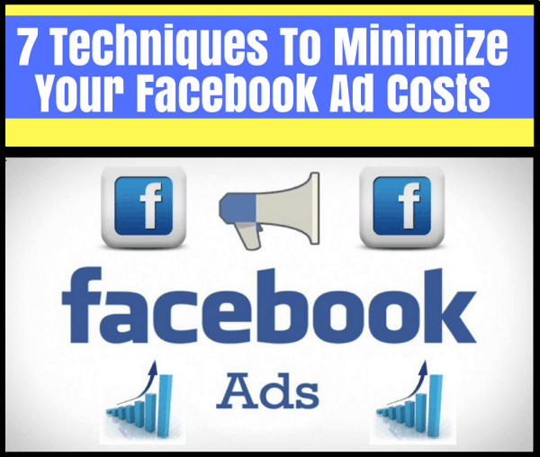 Use These 7 Techniques To Minimize Your Facebook Ad Costs Instantly